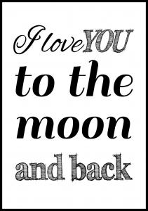 I love you to the moon and back- Musta Juliste