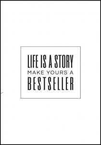 Life is a story make yours a bestseller II Juliste