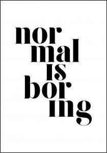 Normal is boring Juliste