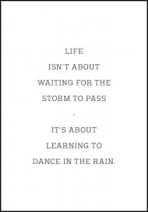Life isn't about waiting for the storm to pass Juliste