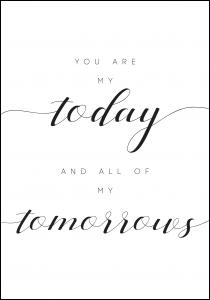 You are my today and all of my tomorrows Juliste