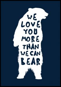We love you more than we can bear Juliste