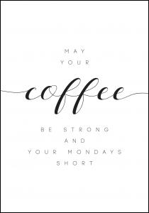 May your coffee be strong and your mondays short Juliste