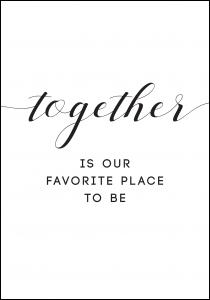 Together is our favorite place to be Juliste