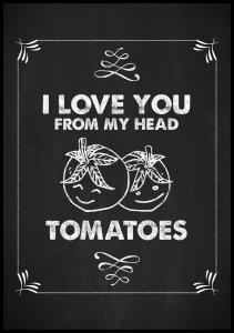 I love you from my head, tomatoes Juliste