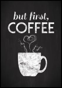 But first coffee - Mustamaalattu Juliste