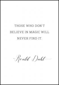 Those who don't believe in magic will never find it Juliste