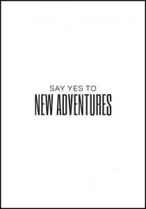 Say yes to new adventures II Juliste