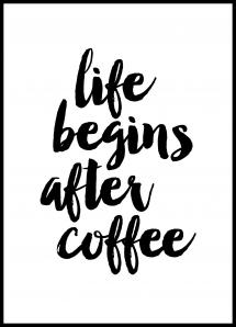 Life begins after coffee Juliste