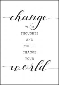 Change your thought and you'll change your world Juliste